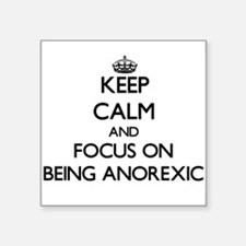 Keep Calm and focus on Being Anorexic Sticker