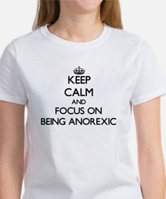 Keep Calm and focus on Being Anorexic T-Shirt