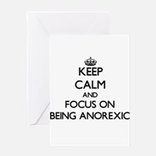 Keep Calm and focus on Being Anorexic Greeting Car