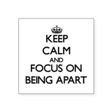 Keep Calm and focus on Being Apart Sticker