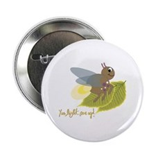 "You Light Me Up! 2.25"" Button"