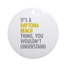 Its A Daytona Beach Thing Ornament (Round)