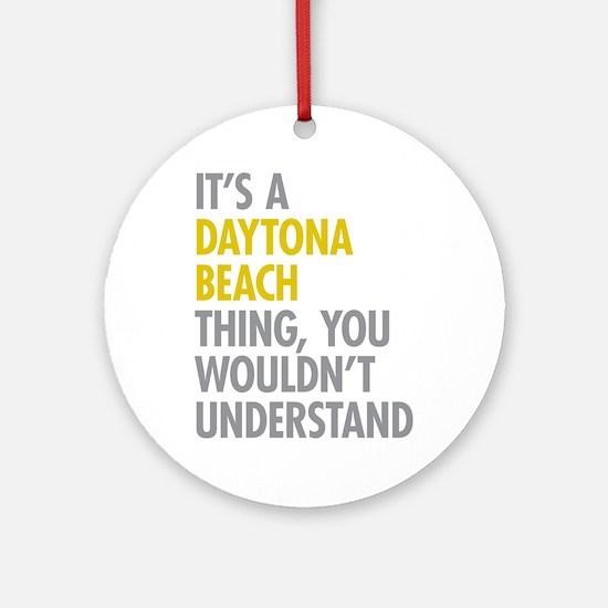 Its A Daytona Beach Thing Ornament (Round)