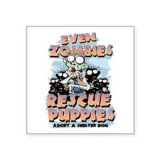 "Even Zombies Rescue Puppies Square Sticker 3"" x 3"""