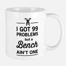 99 problems bench ain't one Mugs