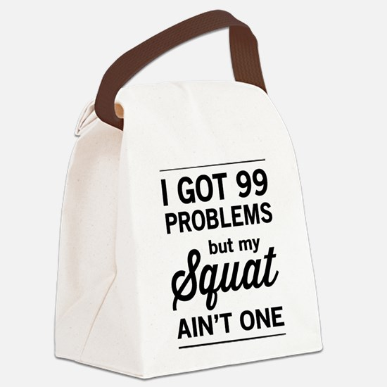 99 problems squat ain't one Canvas Lunch Bag
