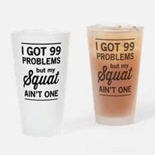 99 problems squat ain't one Drinking Glass