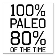 "100% paleo 80% of the time Square Car Magnet 3"" x"