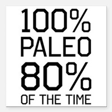 """100% paleo 80% of the time Square Car Magnet 3"""" x"""
