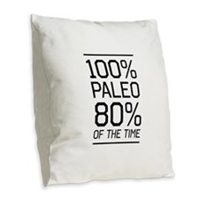 100% paleo 80% of the time Burlap Throw Pillow