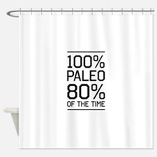 100% paleo 80% of the time Shower Curtain
