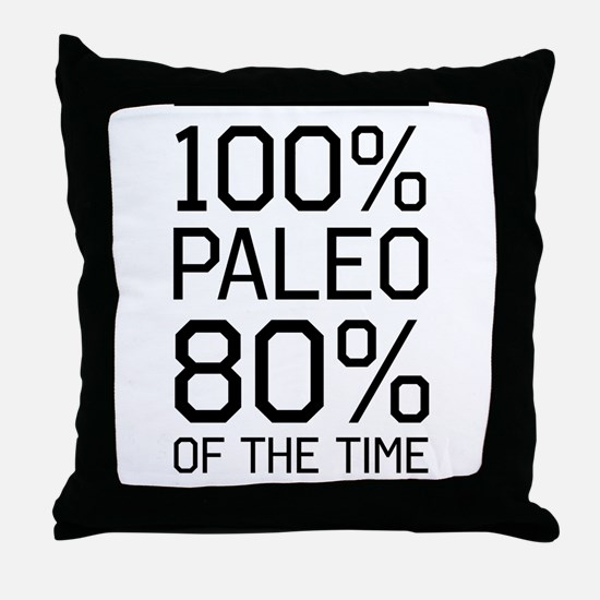 100% paleo 80% of the time Throw Pillow