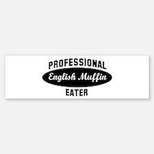 Pro English Muffin eater Bumper Bumper Bumper Sticker