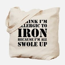 Allergic to iron all swole up Tote Bag