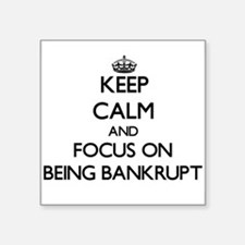 Keep Calm and focus on Being Bankrupt Sticker