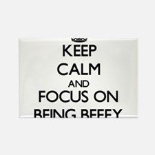 Keep Calm and focus on Being Beefy Magnets