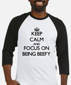 Keep Calm and focus on Being Beefy Baseball Jersey