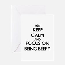 Keep Calm and focus on Being Beefy Greeting Cards