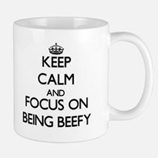 Keep Calm and focus on Being Beefy Mugs