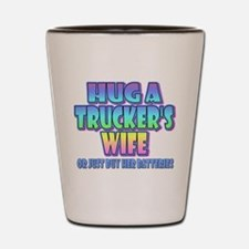 Hug A Trucker's Wife Shot Glass