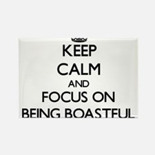 Keep Calm and focus on Being Boastful Magnets