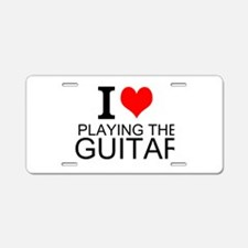 I Love Playing The Guitar Aluminum License Plate