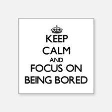 Keep Calm and focus on Being Bored Sticker