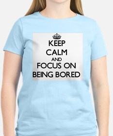 Keep Calm and focus on Being Bored T-Shirt