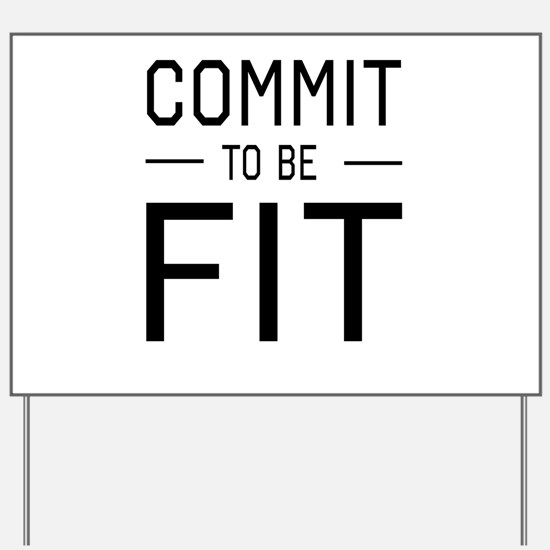 Commit to be fit Yard Sign