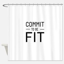 Commit to be fit Shower Curtain