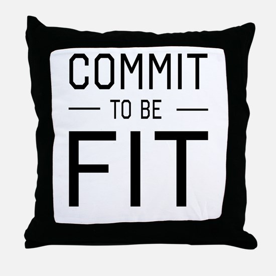 Commit to be fit Throw Pillow