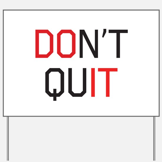 Don't quit do it Yard Sign