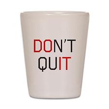 Don't quit do it Shot Glass