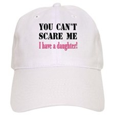 You Can't Scare Me - A Daughter Baseball Cap