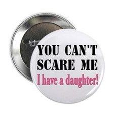"You Can't Scare Me - A Daughter 2.25"" Button"