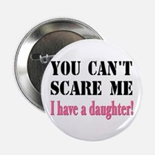 """You Can't Scare Me - A Daughter 2.25"""" Button"""