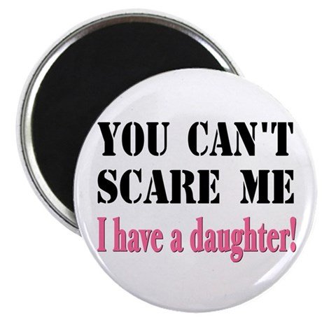 You Can't Scare Me - A Daughter Magnet