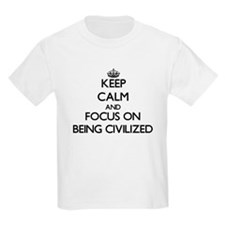 Keep Calm and focus on Being Civilized T-Shirt