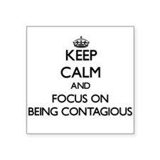 Keep Calm and focus on Being Contagious Sticker