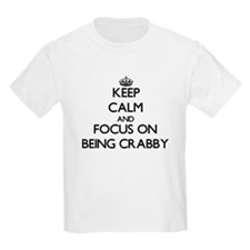 Keep Calm and focus on Being Crabby T-Shirt