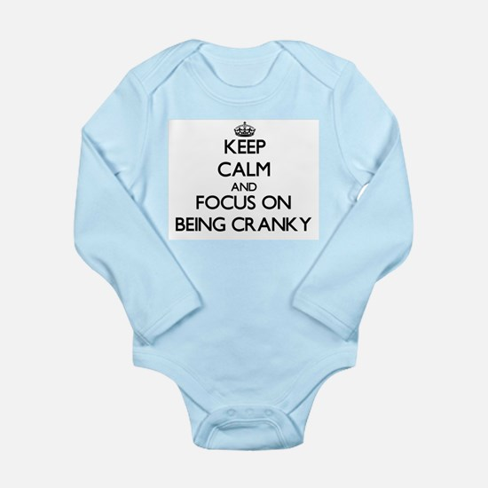 Keep Calm and focus on Being Cranky Body Suit