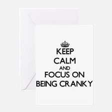 Keep Calm and focus on Being Cranky Greeting Cards