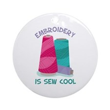 Embroidery Is Sew Cool Ornament (Round)