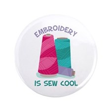 """Embroidery Is Sew Cool 3.5"""" Button (100 pack)"""