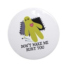 Don't Make Me Hurt You Ornament (Round)