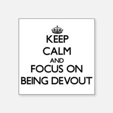 Keep Calm and focus on Being Devout Sticker