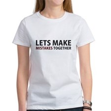 Lets Make Mistakes Together T-Shirt