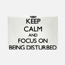 Keep Calm and focus on Being Disturbed Magnets