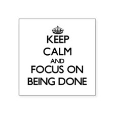 Keep Calm and focus on Being Done Sticker