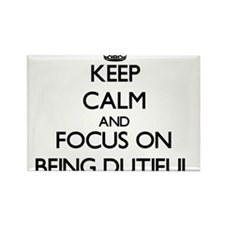 Keep Calm and focus on Being Dutiful Magnets